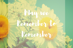 May we remember to remember